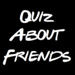 Quiz About Friends – Trivia and Quotes